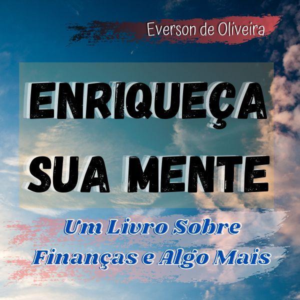 Imagem principal do produto Enriqueça Sua Mente (Um Livro Sobre Finanças e Algo Mais)