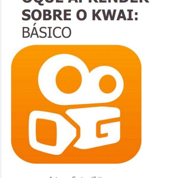 Imagem principal do produto E-BOOK APP KWAI- OQUE APRENDER SOBRE O KWAI: BÁSICO
