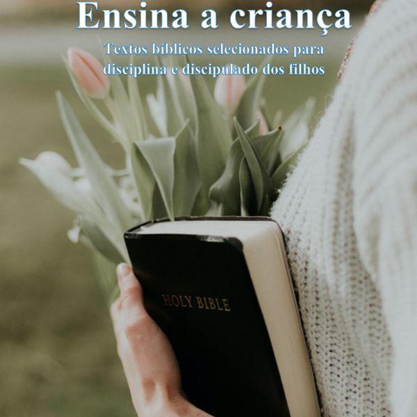 Imagem principal do produto Ensina a criança - Textos bíblicos selecionados para disciplina e discipulado dos filhos