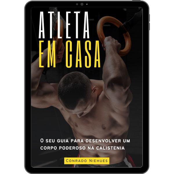 Imagem principal do produto Atleta em Casa: O seu guia para desenvolver um corpo poderoso na calistenia