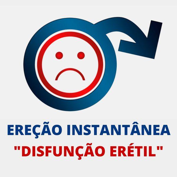 """Imagem principal do produto EREÇÃO INSTANTÂNEA """"DISFUNÇÃO ERÉTIL"""""""