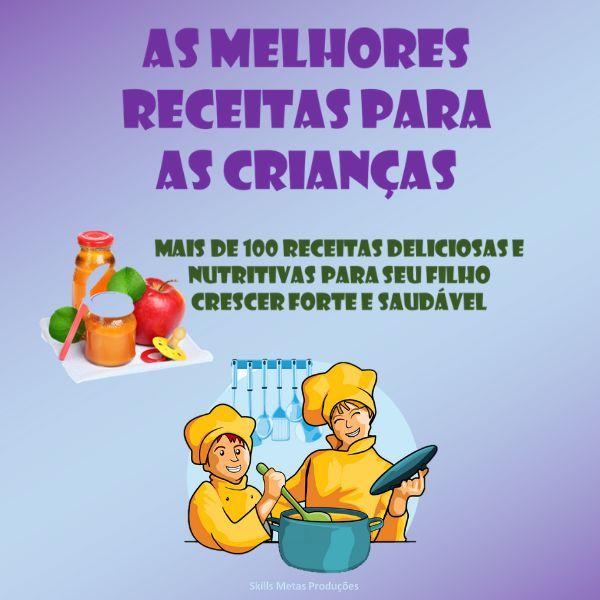 Imagem principal do produto As Melhores Receitas Para as Criança - Mais de 100 Receitas Deliciosas e Nutritivas