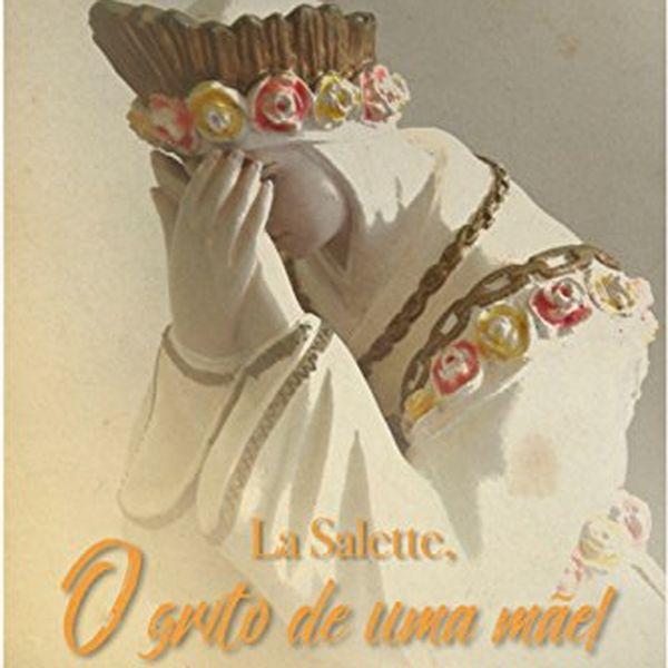 Imagem principal do produto La Salette, O Grito de uma Mãe