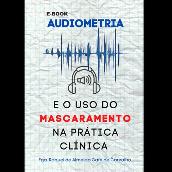 Imagem principal do produto Audiometria e o uso do mascaramento na prática clínica