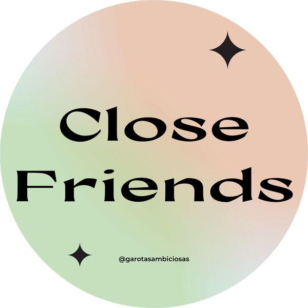 Imagem principal do produto Close Friends Garotas Ambiciosas  - Canal Fechado