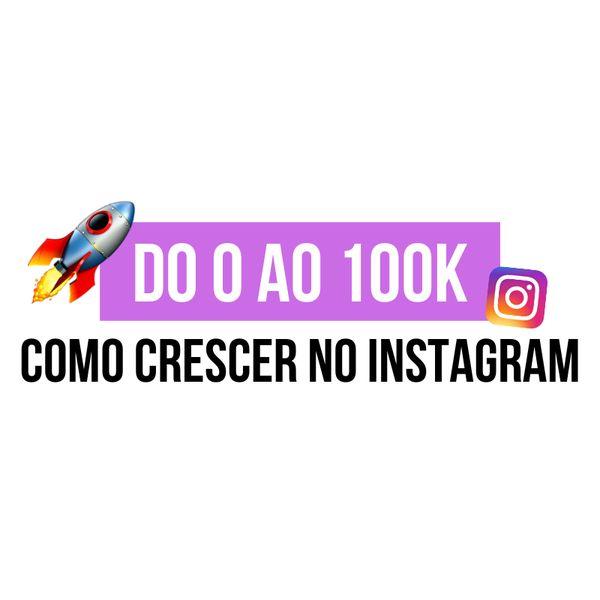 Imagem principal do produto Do 0 ao 100k - Como crescer no Instagram