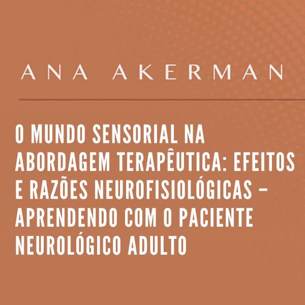 Imagem principal do produto O mundo sensorial na abordagem terapêutica: efeitos e razões neurofisiológicas: Aprendendo com o paciente neurológico adulto - Ana Akerman