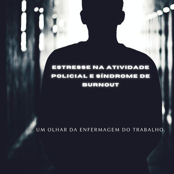 """Imagem principal do produto Estresse na Atividade Policial e """"Síndrome de Burnout"""": Um olhar da Enfermagem do Trabalho."""