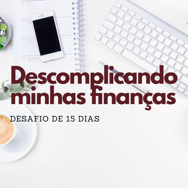 Imagem principal do produto DESCOMPLICANDO MINHAS FINANÇAS - DESAFIO DE 15 DIAS