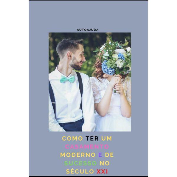 Imagem principal do produto Como ter um casamento moderno e de sucesso no século XXI