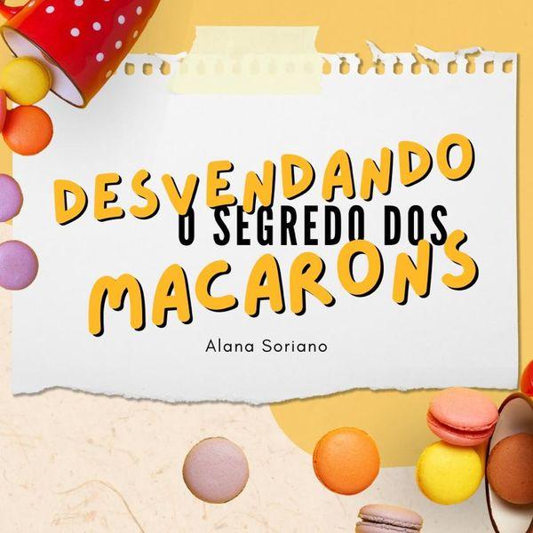 Imagem principal do produto Desvendando o Segredo dos Macarons