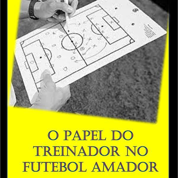 Imagem principal do produto O Papel do Treinador no Esporte Amador ( Várzea )