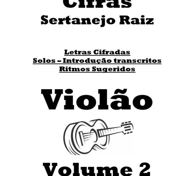 Imagem principal do produto Cifras Violão Sertanejo Raiz Vol2 - 47 músicas em 100 páginas com cifras, solos, ritmos e mais