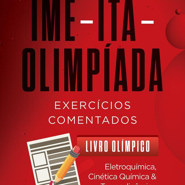 Imagem principal do produto IME - ITA - OIMPÍADA / EXERCÍCIOS COMENTADOS / EXERCÍCIOS COMENTADOS / ELETROQUÍMICA, CINÉTICA QUÍMICA E TERMOQUÍMICA.