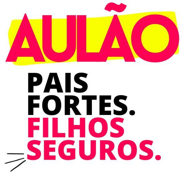 Imagem principal do produto Aulão - Pais Fortes, filhos SEGUROS.