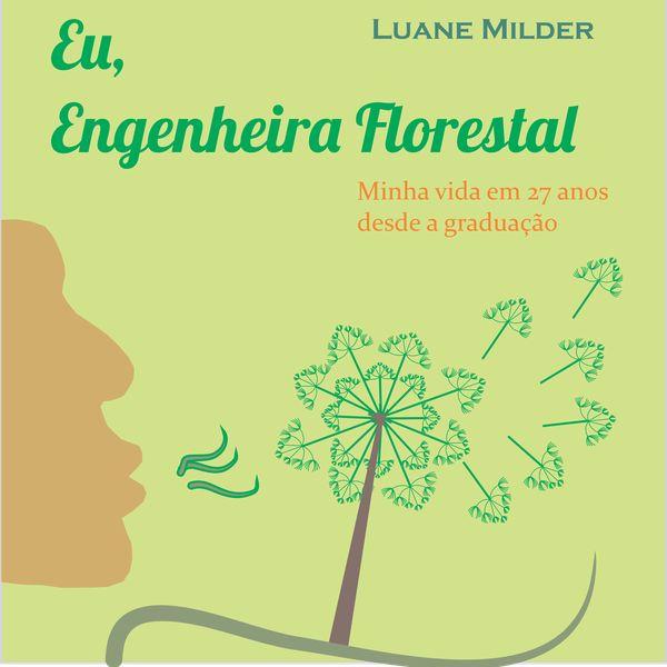 Imagem principal do produto Eu, Engenheira Florestal: minha vida em 27 anos desde a graduação