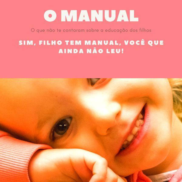 Imagem principal do produto O Manual - Filho tem manual, você que não leu!