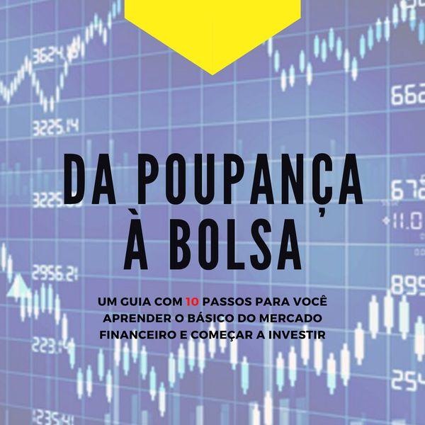 Imagem principal do produto Da Poupança À Bolsa - Um Guia com 10 Passos para Você Aprender o Básico do Mercado Financeiro e Começar a Investir