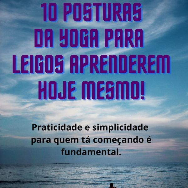 Imagem principal do produto 10 Posturas da Yoga para leigos aprenderem hoje mesmo!
