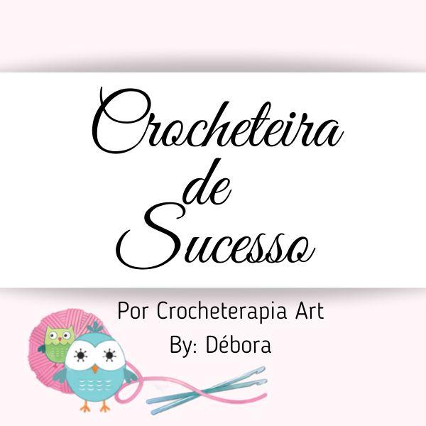Imagem principal do produto Crocheteira de Sucesso por: CrocheTerapia Art By Débora
