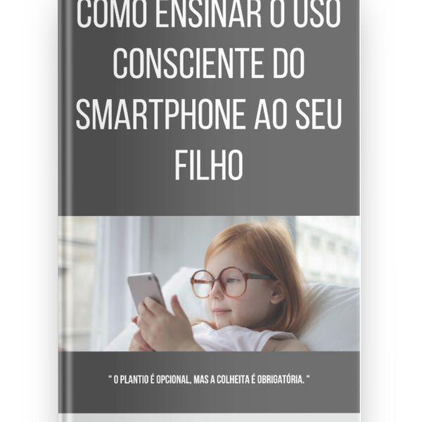 Imagem principal do produto COMO ENSINAR O USO CONSCIENTE DO SMARTPHONE AO SEU FILHO!!!