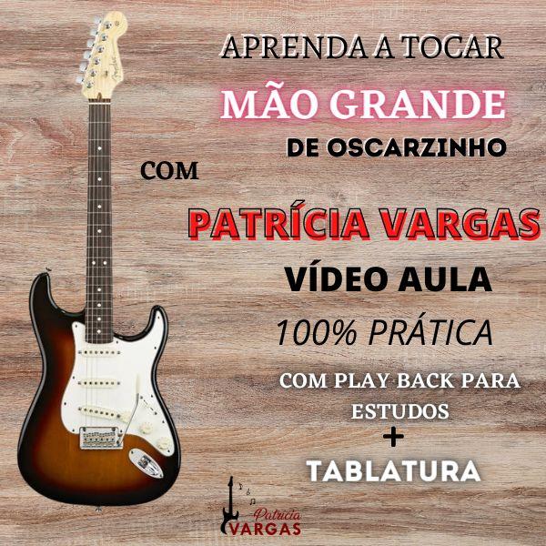 Imagem principal do produto Aprenda a tocar o MÃO GRANDE (Oscarzinho) na GUITARRA com Patrícia Vargas