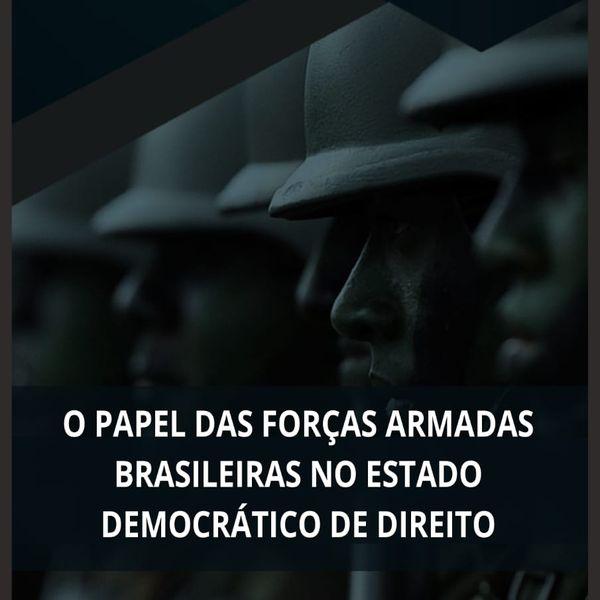 Imagem principal do produto O Papel das Forças Armadas Brasileiras no Estado Democrático de Direito