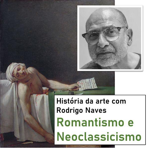 Imagem principal do produto Curso de história da arte com Rodrigo Naves - Romantismo e Neoclassicismo