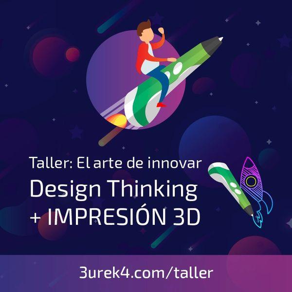 El arte de innovar: Design Thinking + Impresión 3D