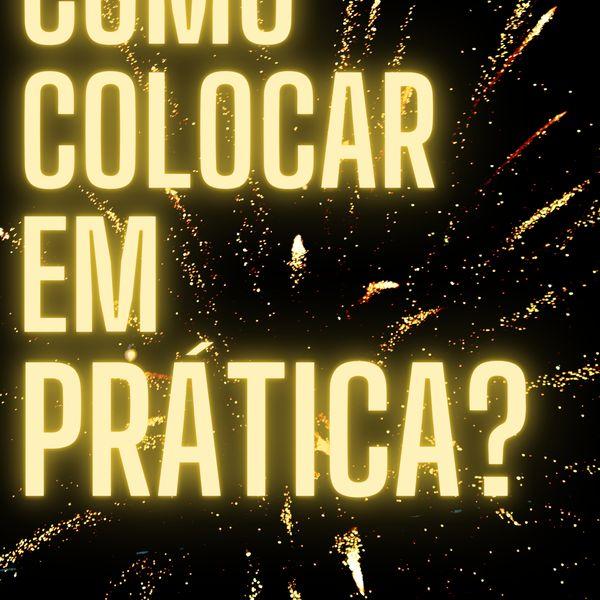 Imagem principal do produto COMO COLOCAR EM PRÁTICA?