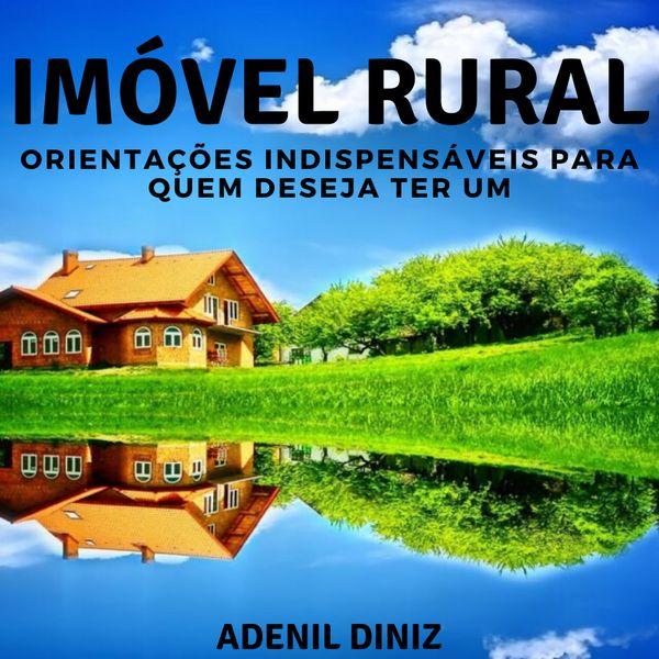 Imagem principal do produto Imóvel Rural: Orientações Indispensáveis Para Quem Deseja Ter Um.