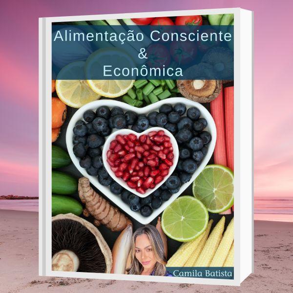 """Imagem principal do produto Alimentação Consciente e Econômica - """"Os 4 pilares da saúde alimentar"""" por Camila Batista"""