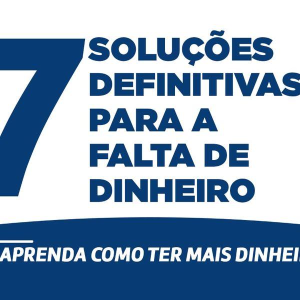 Imagem principal do produto 7 SOLUÇÕES DEFINITIVAS PARA A FALTA DE DINHEIRO