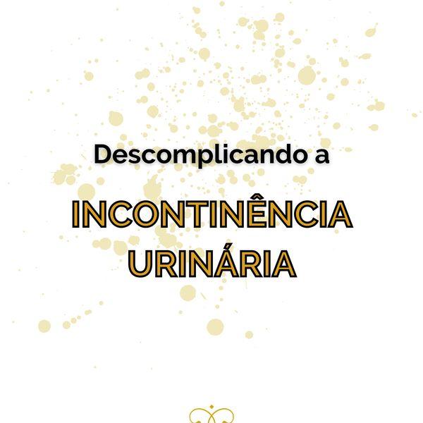 Imagem principal do produto Descomplicando a Incontinência Urinária