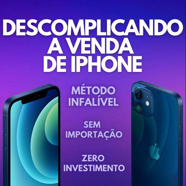 Imagem principal do produto DESCOMPLICANDO A VENDA DE IPHONE