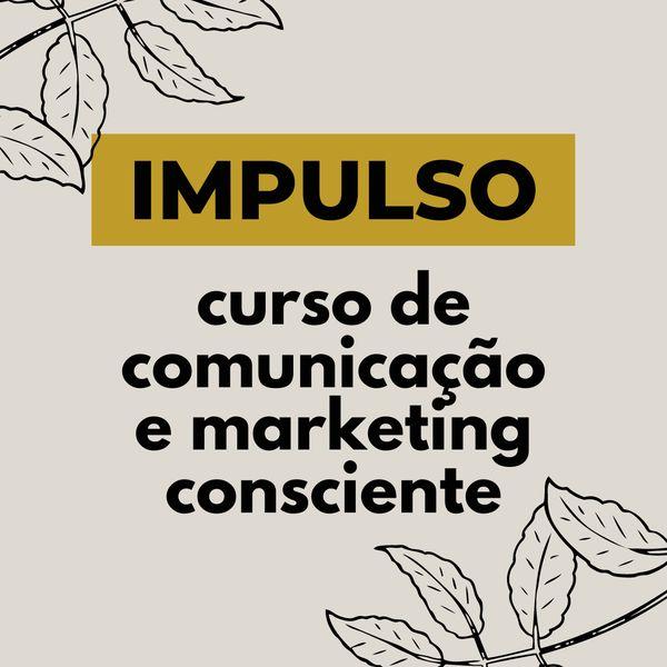 Imagem principal do produto IMPULSO - Curso de Comunicação e Marketing Consciente