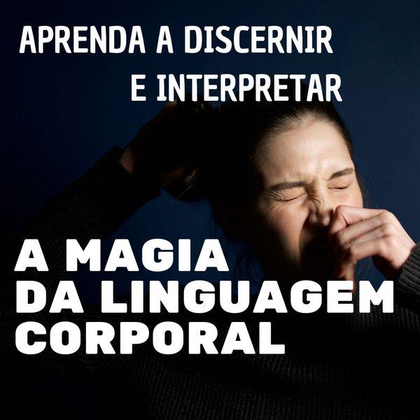 Imagem principal do produto DISCERNINDO A MAGIA DA LINGUAGEM CORPORAL - Aprenda interpretar