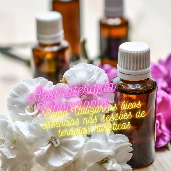 Imagem principal do produto Aromaterapia vibracional - Como utilizar os óleos essenciais nas sessões de terapias hollísticas
