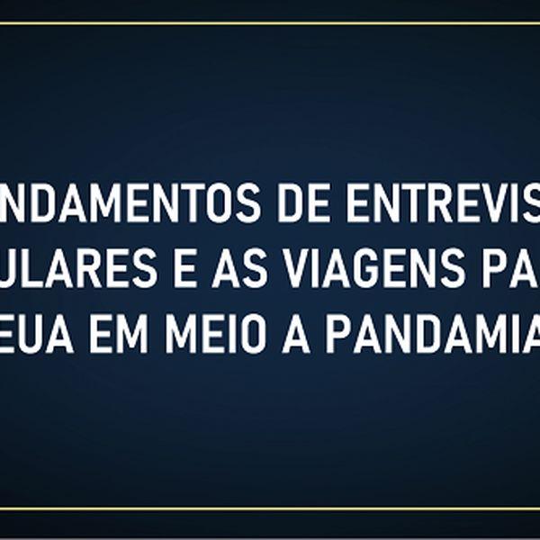 Imagem principal do produto AGENDAMENTOS DE ENTREVISTAS CONSULARES E AS VIAGENS PARA OS EUA EM MEIO A PANDAMIA