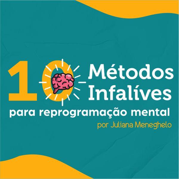 Imagem principal do produto 10 Métodos Infalíveis Para a Reprogramação Mental - por Juliana Meneghelo