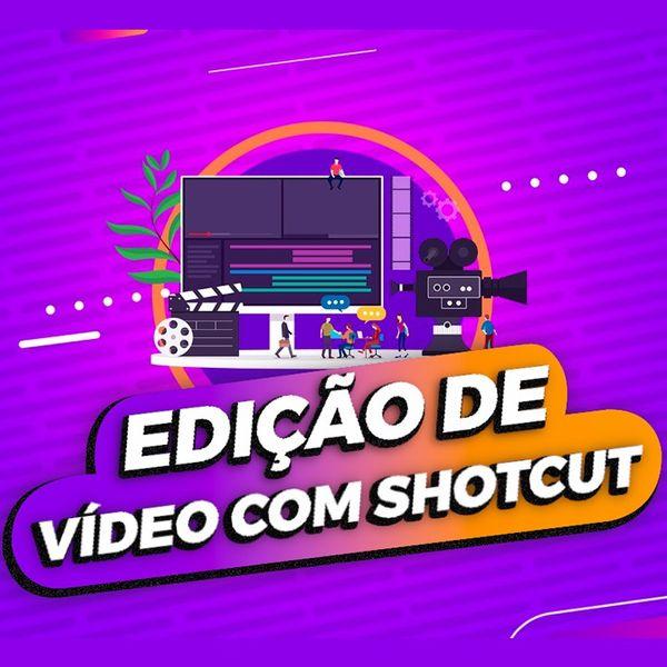 Imagem principal do produto Edição de Vídeos com SHOTCUT