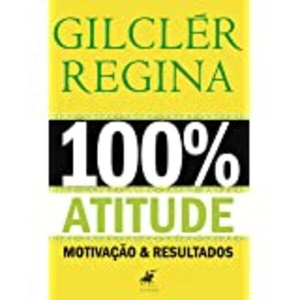 Imagem principal do produto 100% Atitude - Motivação e Resultados (Gilclér Regina)