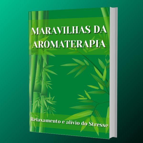 Imagem principal do produto As Maravilhas e os Benefícios da Aromaterapia