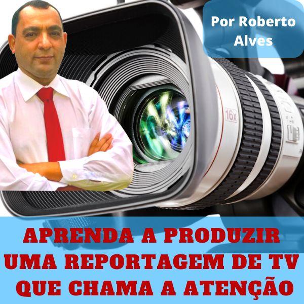 Imagem principal do produto Aprenda a produzir uma reportagem de TV que chama a atenção