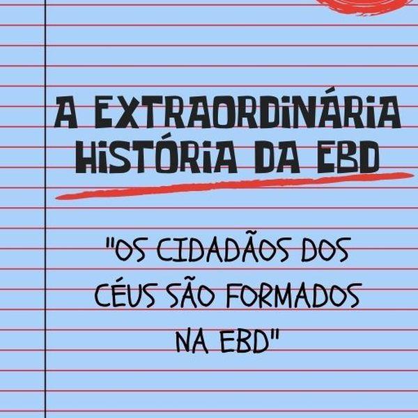 Imagem principal do produto A EXTRAORDINÁRIA HISTÓRIA DA EBD