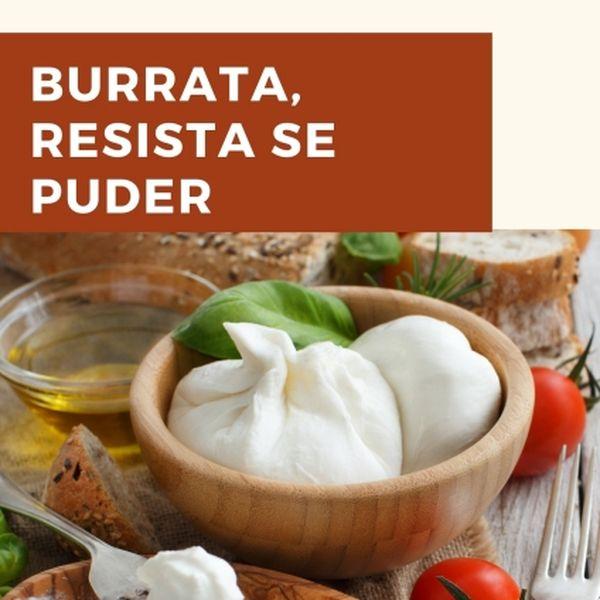 Imagem principal do produto Burrata, resista se puder.