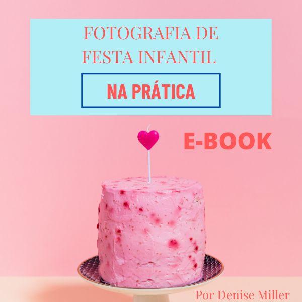 Imagem principal do produto E- book Fotografia de Festa Infantil na Prática por Denise Miller