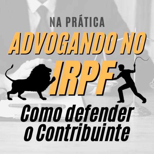 Imagem principal do produto Advogando no IRPF - Como defender o contribuinte na Prática