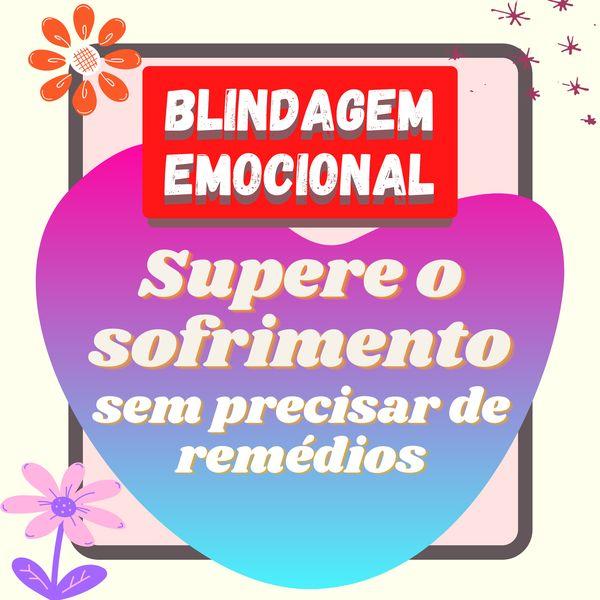 Imagem principal do produto BLINDAGEM EMOCIONAL - SUPERE O SOFRIMENTO SEM PRECISAR DE REMÉDIOS!!!