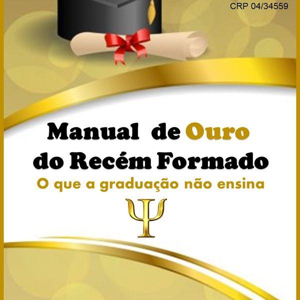 Imagem principal do produto Manual  de Ouro do Recém Formado - O que a graduação não ensina